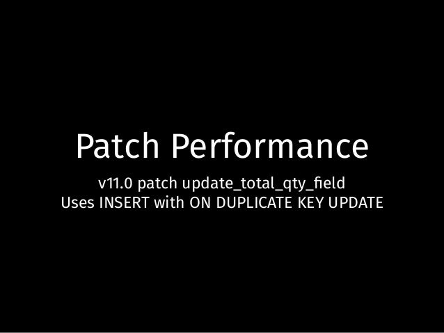 Patch Performance v11.0 patch update_total_qty_field Uses INSERT with ON DUPLICATE KEY UPDATE