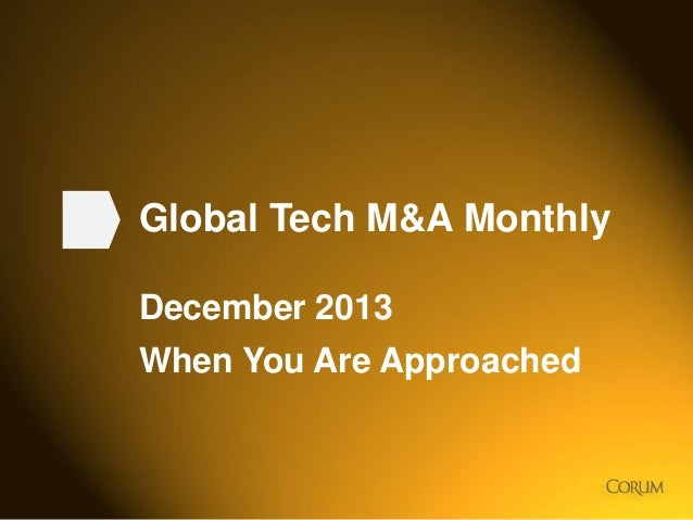 Global Tech M&A Monthly December 2013 When You Are Approached  1