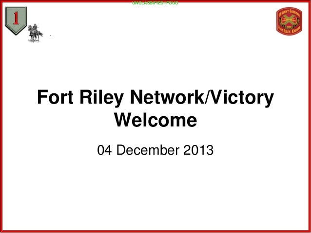 UNCLASSIFIED//FOUO  Fort Riley Network/Victory Welcome 04 December 2013