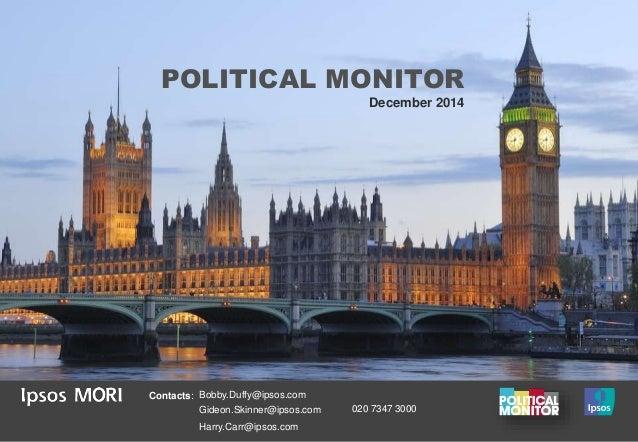 POLITICAL MONITOR  December 2014  Contacts: Bobby.Duffy@ipsos.com  Gideon.Skinner@ipsos.com  Harry.Carr@ipsos.com  020 734...