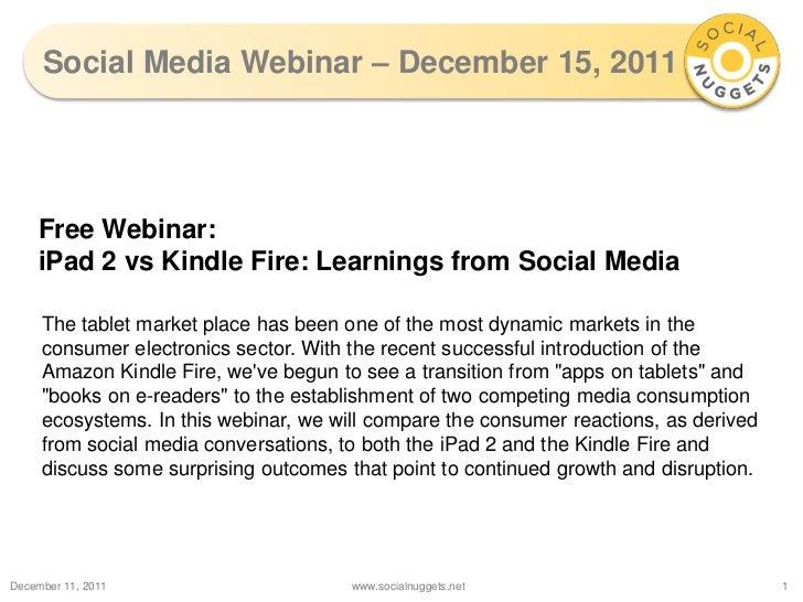 Social Media Webinar – December 15, 2011    Free Webinar:    iPad 2 vs Kindle Fire: Learnings from Social Media     The ta...