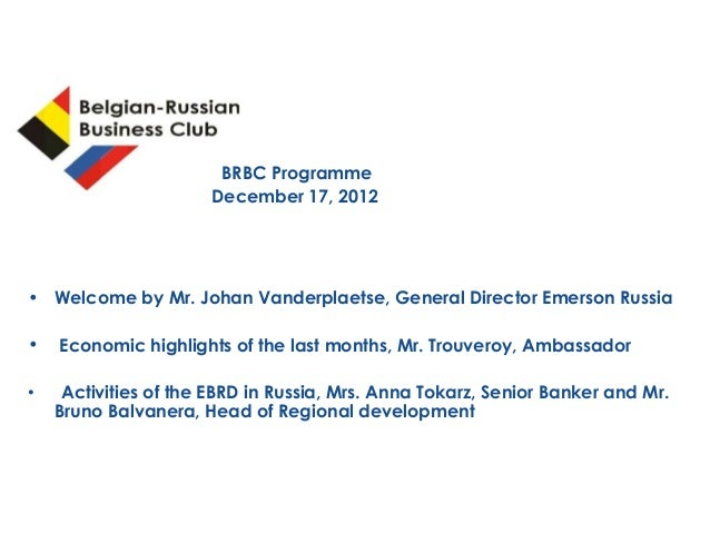 BRBC Programme                         December 17, 2012• Welcome by Mr. Johan Vanderplaetse, General Director Emerson Rus...