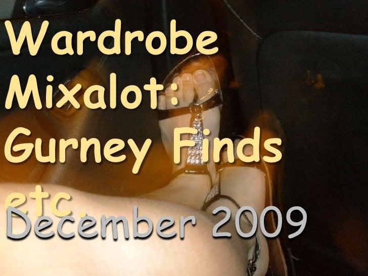 Wardrobe Mixalot:<br />Gurney Finds etc.<br />December 2009<br />