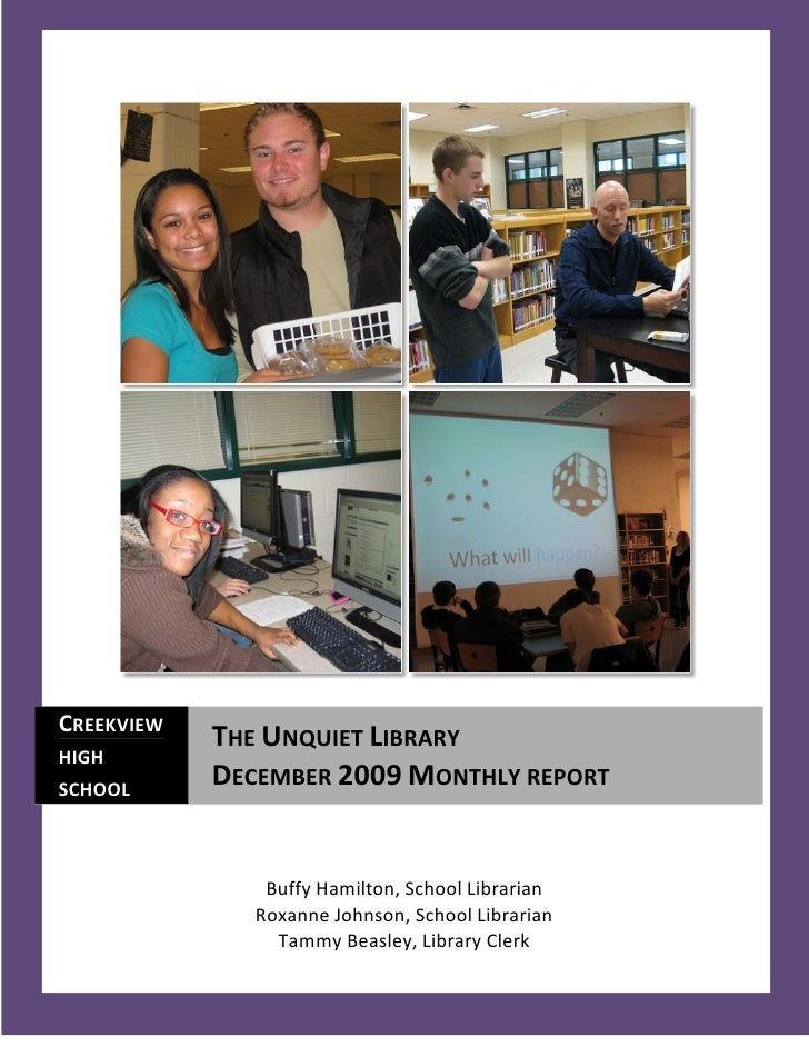 CREEKVIEW             THE UNQUIET LIBRARY HIGH SCHOOL             DECEMBER 2009 MONTHLY REPORT                   Buffy Ham...