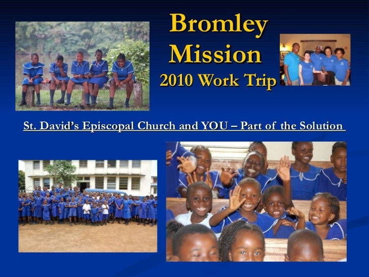 Bromley Mission  2010 Work Trip St. David's Episcopal Church and YOU – Part of the Solution