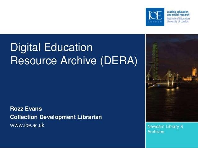 Digital EducationResource Archive (DERA)Rozz EvansCollection Development Librarian                                   Newsa...