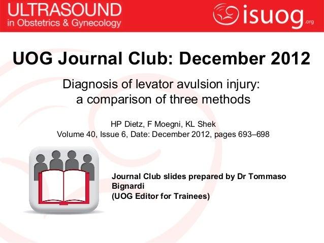 UOG Journal Club: December 2012     Diagnosis of levator avulsion injury:       a comparison of three methods             ...
