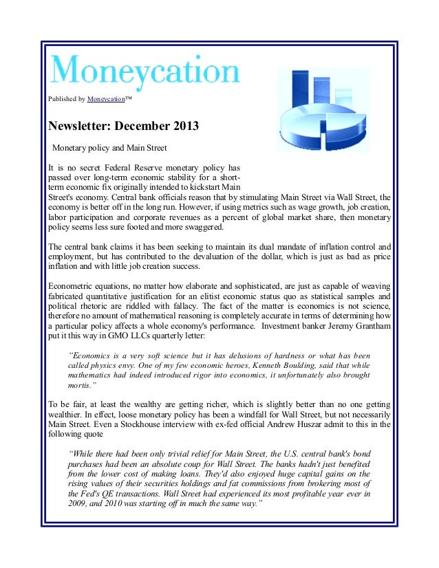 Published by Moneycation™  Newsletter: December 2013 Monetary policy and Main Street It is no secret Federal Reserve monet...
