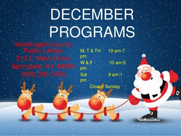 DECEMBER PROGRAMS Washington County Public Library 210 E. Main Street Springfield, KY 40069 (859) 336-7655  M, T & TH 10 a...