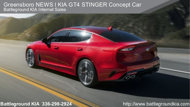 Greensboro NEWS L KIA GT4 STINGER Concept Car Battleground KIA Internet  Sales Battleground KIA 336  ...