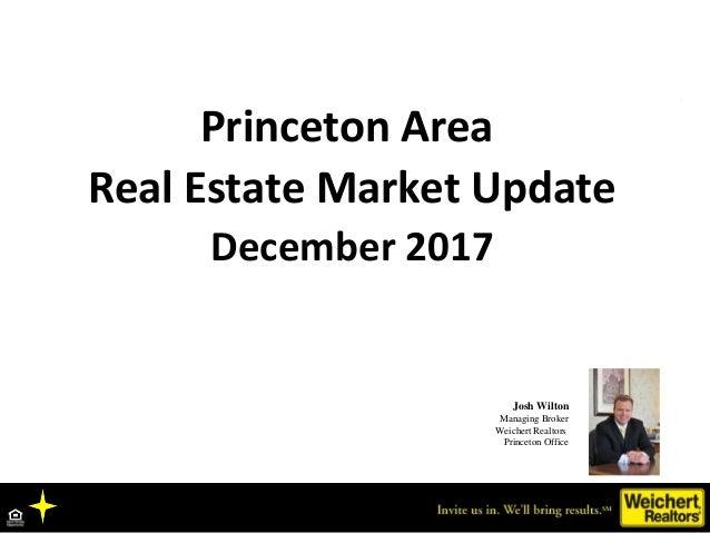 Princeton Area Real Estate Market Update December 2017 Josh Wilton Managing Broker Weichert Realtors Princeton Office