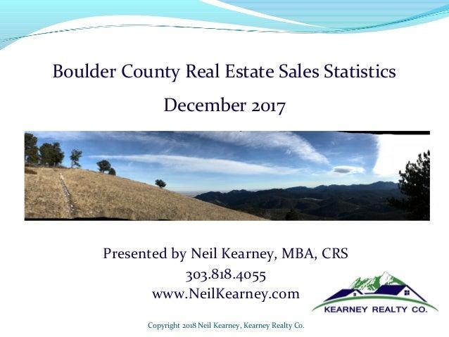 Presented by Neil Kearney, MBA, CRS 303.818.4055 www.NeilKearney.com Copyright 2018 Neil Kearney, Kearney Realty Co. Bould...