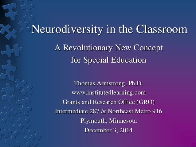 Neurodiversity in the Classroom  A Revolutionary New Concept  for Special Education  Thomas Armstrong, Ph.D.  www.institut...