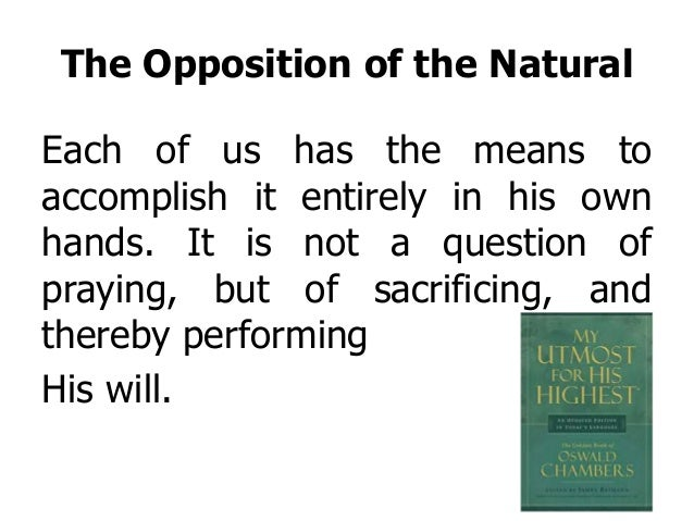The Opposition of the Natural Each of us has the means to accomplish it entirely in his own hands. It is not a question of...