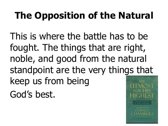 The Opposition of the Natural This is where the battle has to be fought. The things that are right, noble, and good from t...
