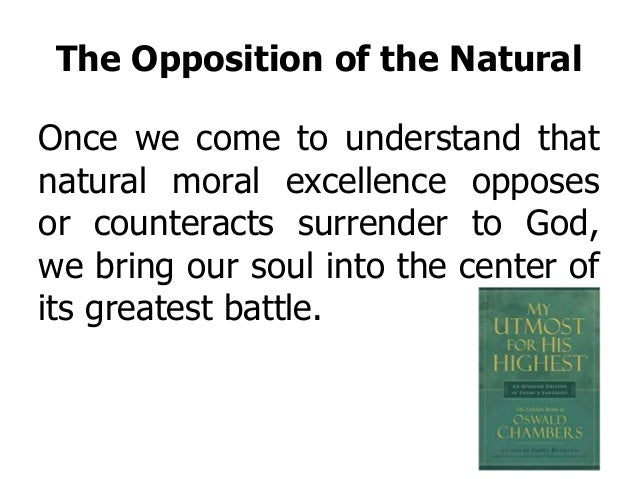 The Opposition of the Natural Once we come to understand that natural moral excellence opposes or counteracts surrender to...