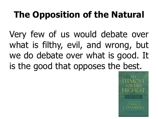 The Opposition of the Natural Very few of us would debate over what is filthy, evil, and wrong, but we do debate over what...