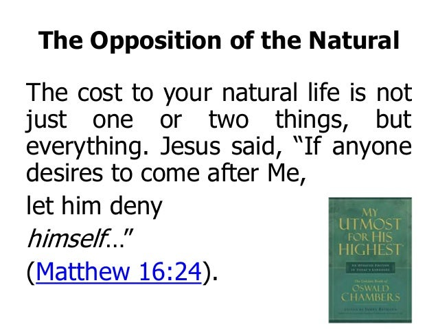"""The Opposition of the Natural The cost to your natural life is not just one or two things, but everything. Jesus said, """"If..."""