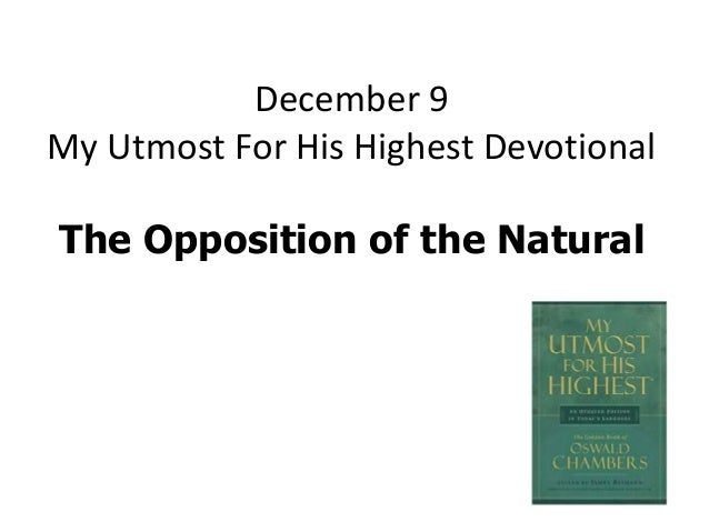 December 9 My Utmost For His Highest Devotional The Opposition of the Natural