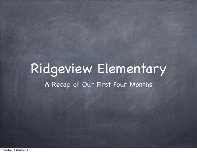 Ridgeview Elementary                             A Recap of Our First Four MonthsThursday, 10 January, 13