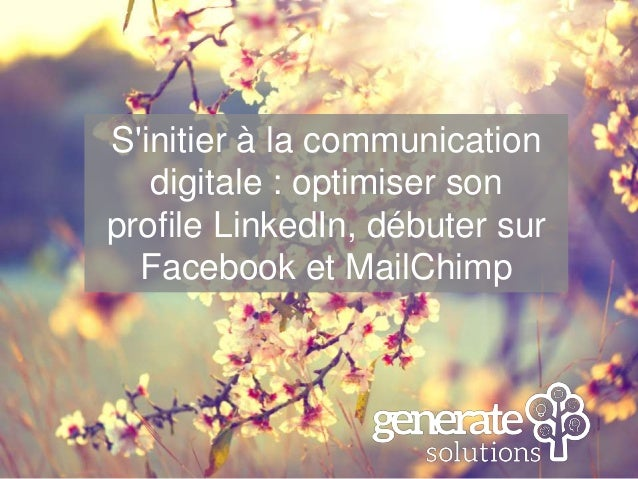 S'initier à la communication digitale : optimiser son profile LinkedIn, débuter sur Facebook et MailChimp