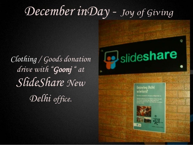 """December inDay -        Joy of GivingClothing / Goods donation  drive with """"Goonj """" at SlideShare New     Delhi office."""