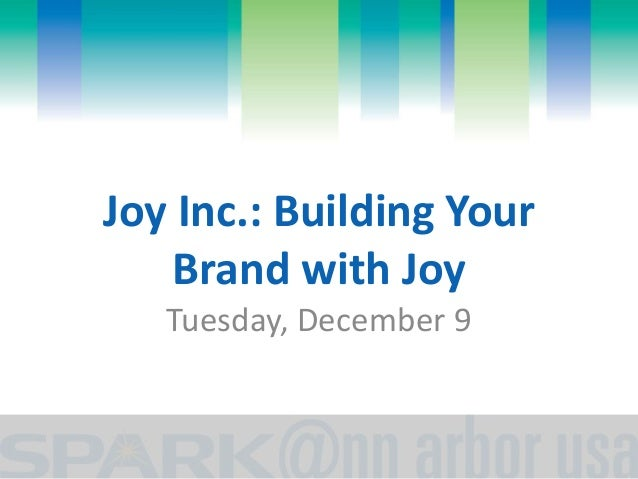 Joy Inc.: Building Your  Brand with Joy  Tuesday, December 9