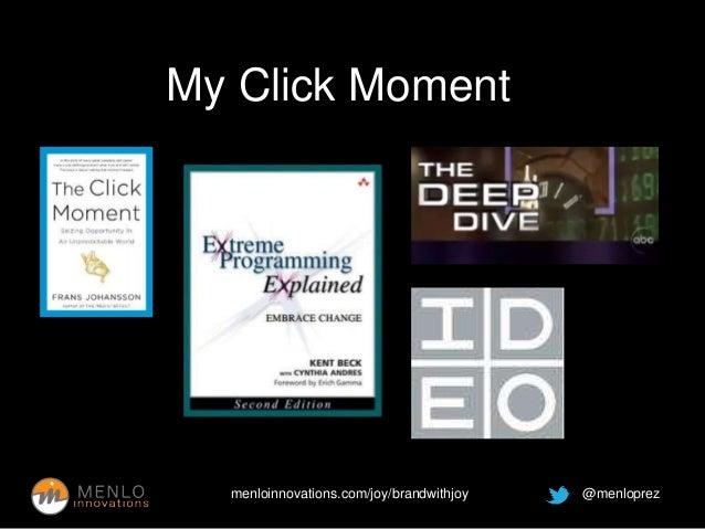 My Click Moment  menloinnovations.com/joy/brandwithjoy @menloprez