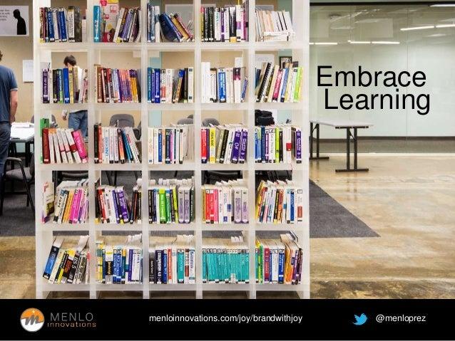 See teamwork Embrace  Learning  menloinnovations.com/joy/brandwithjoy @menloprez