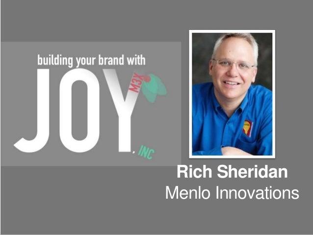 Rich Sheridan  Menlo Innovations  menloinnovations.com/joy/brandwithjoy @menloprez