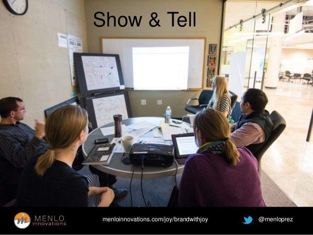 Show & Tell  menloinnovations.com/joy/brandwithjoy @menloprez