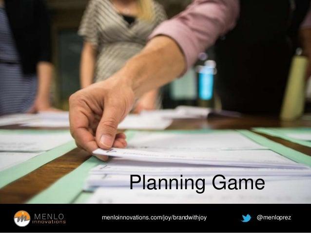 Planning Game  menloinnovations.com/joy/brandwithjoy @menloprez