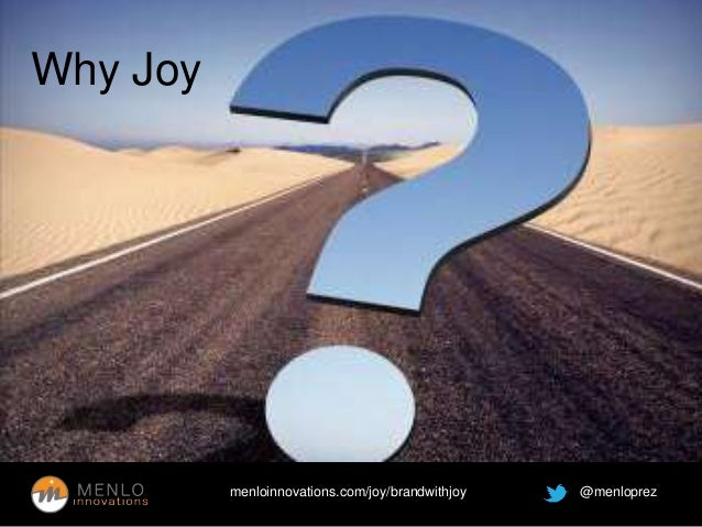 menloinnovations.com/joy/brandwithjoy @menloprez  Why Joy