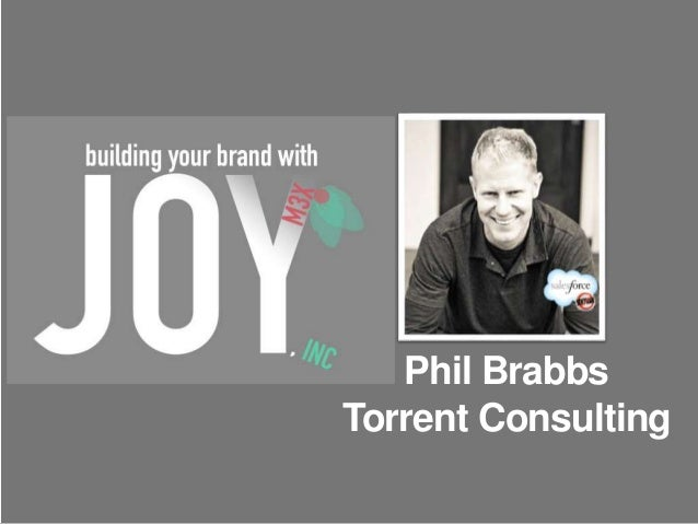 Phil Brabbs  Torrent Consulting  menloinnovations.com/joy/brandwithjoy @menloprez