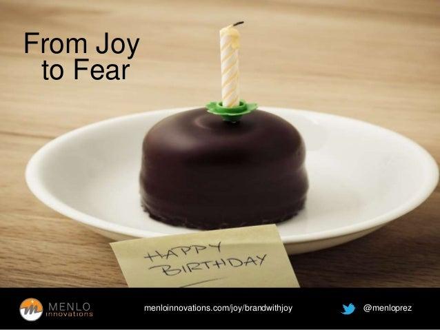 menloinnovations.com/joy/brandwithjoy @menloprez  From Joy  to Fear
