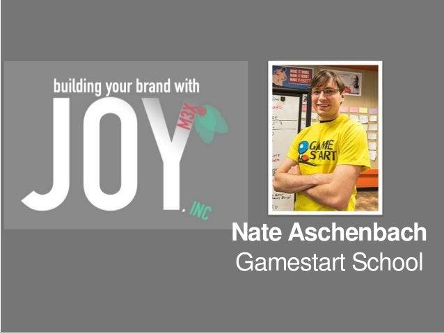 Nate Aschenbach  Gamestart School  menloinnovations.com/joy/brandwithjoy @menloprez