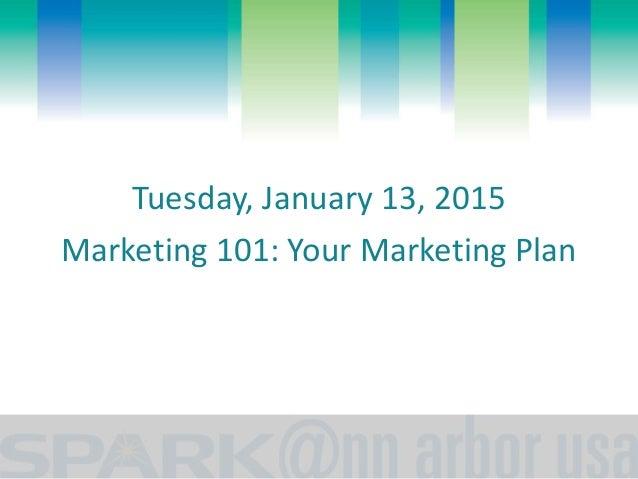 Tuesday, January 13, 2015  Marketing 101: Your Marketing Plan