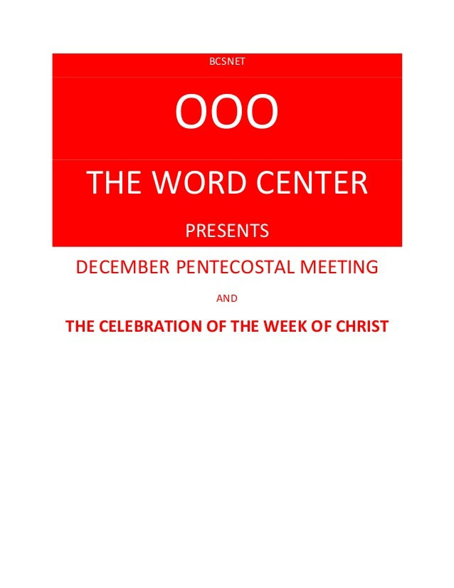 BCSNET OOO THE WORD CENTER PRESENTS DECEMBER PENTECOSTAL MEETING AND THE CELEBRATION OF THE WEEK OF CHRIST