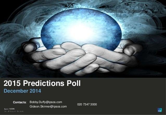 1 Version 1 | Public© Ipsos MORI 2015 Predictions Poll December 2014 Contacts: Bobby.Duffy@ipsos.com Gideon.Skinner@ipsos....