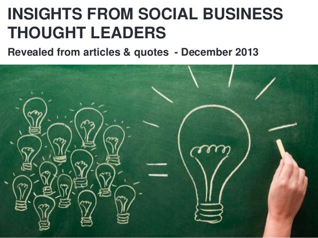 INSIGHTS FROM SOCIAL BUSINESS INSIGHTS FROM SOCIAL BUSINESS THOUGHT LEADERS THOUGHT LEADERS Revealed from articles & quote...