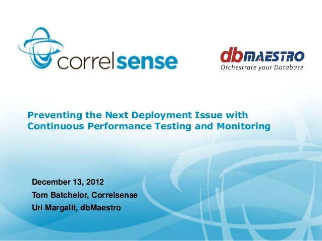 Preventing the Next Deployment Issue withContinuous Performance Testing and MonitoringDecember 13, 2012Tom Batchelor, Corr...