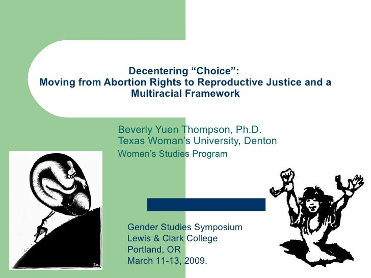 "Decentering ""Choice"":  Moving from Abortion Rights to Reproductive Justice and a Multiracial Framework Beverly Yuen Thomps..."