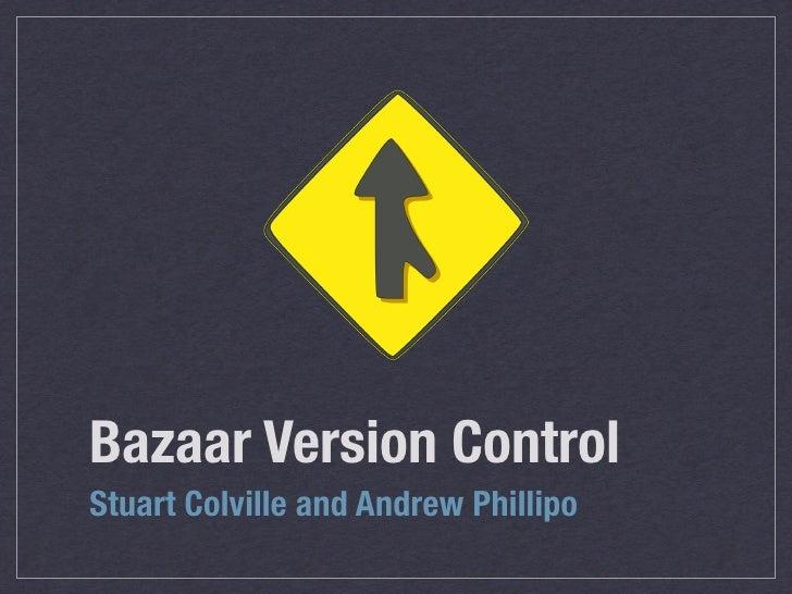Bazaar Version Control Stuart Colville and Andrew Phillipo