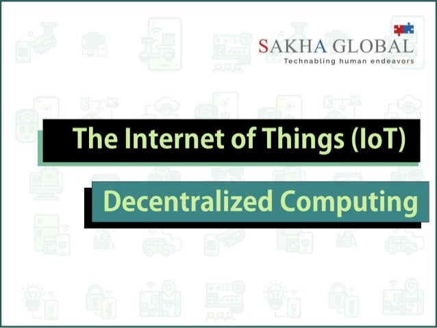 Decentralizing the Internet of Things (IoT)