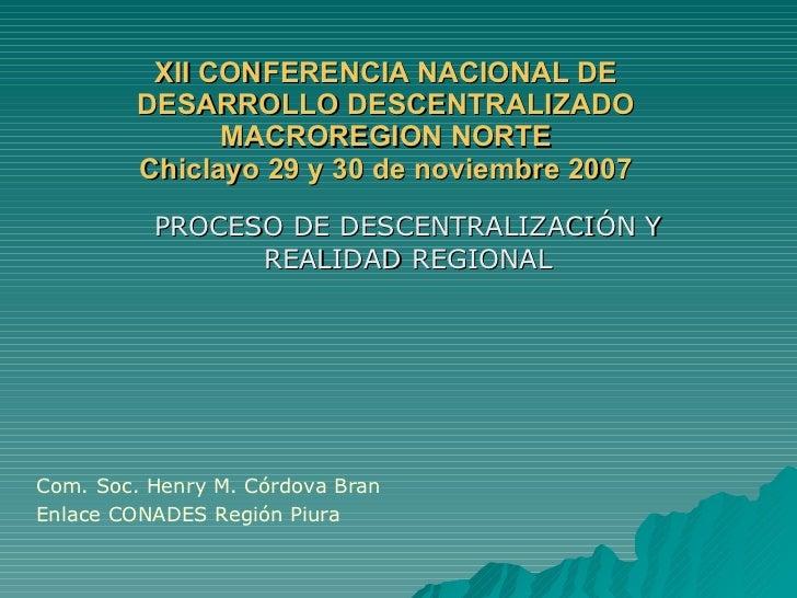XII CONFERENCIA NACIONAL DE DESARROLLO DESCENTRALIZADO MACROREGION NORTE Chiclayo 29 y 30 de noviembre 2007 PROCESO DE DES...