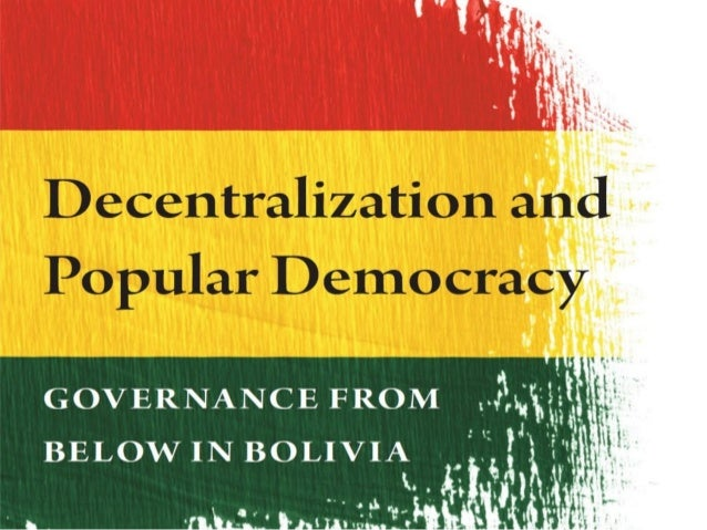 DECENTRALIZATION AND POPULAR DEMOCRACY       Governance from Below in Bolivia                       Jean-Paul Faguet      ...