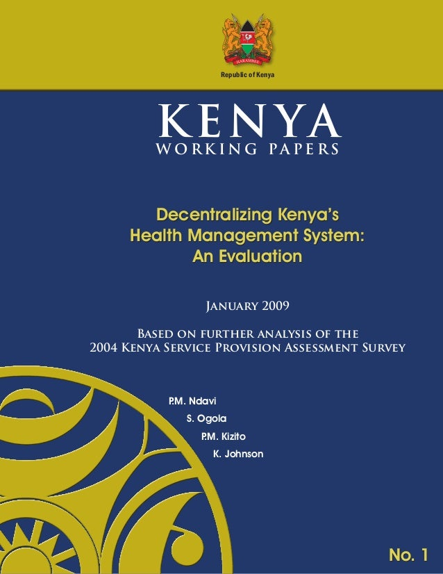 Republic of Kenya  KENYA  W OR K I NG PA P E RS  Decentralizing Kenya's Health Management System: An Evaluation January 20...