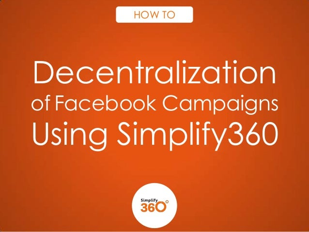 HOW TO  Decentralization  of Facebook Campaigns  Using Simplify360