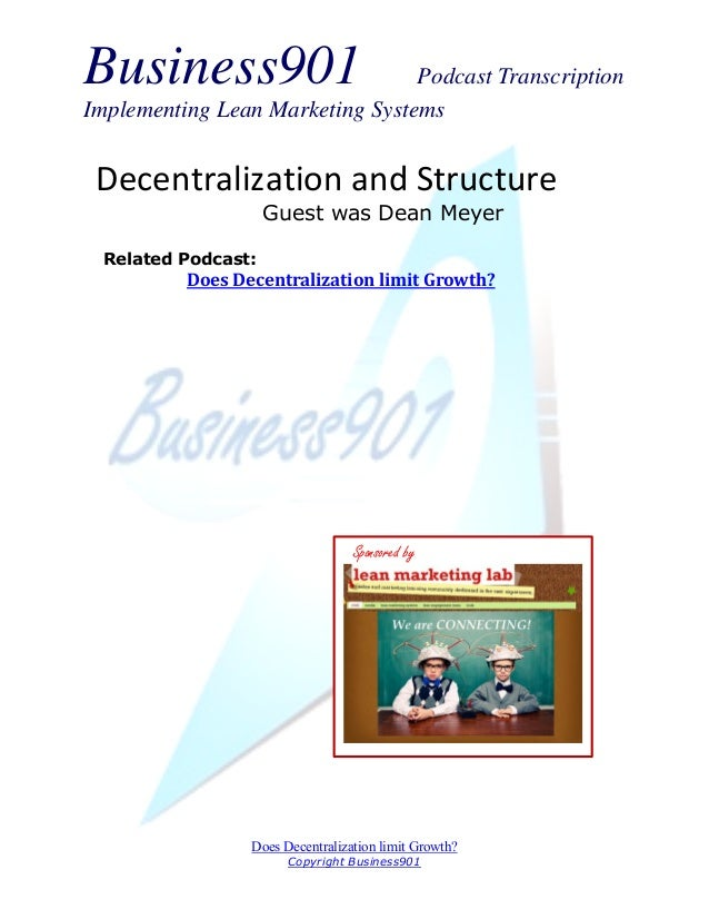 Business901 Podcast TranscriptionImplementing Lean Marketing SystemsDoes Decentralization limit Growth?Copyright Business9...