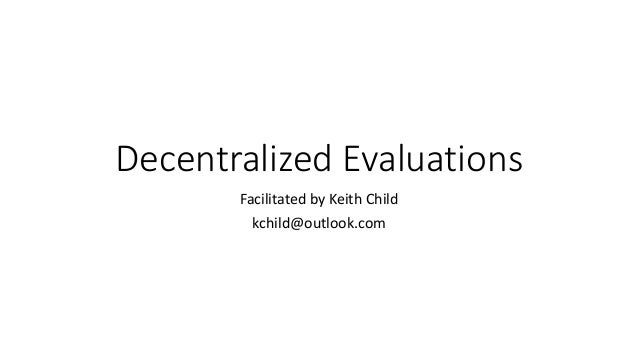 Decentralized Evaluations Facilitated by Keith Child kchild@outlook.com